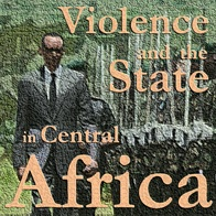Violence and the State in Central Africa